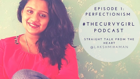 #TheCurvyGirl Podcast - Episode 1 - Perfectionism