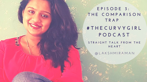#TheCurvyGirl Podcast - Episode 3 - The Comparison Trap