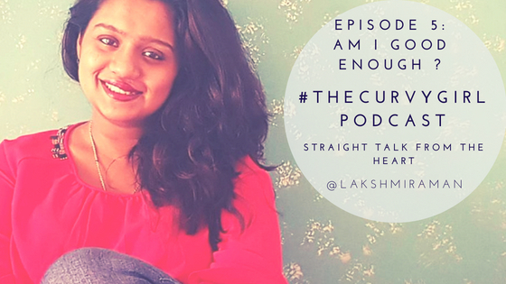 #TheCurvyGirl Podcast - Episode 5 - Am I Good Enough_